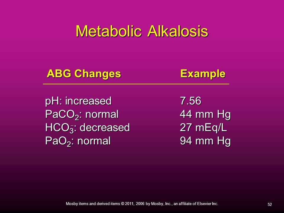 Metabolic Alkalosis ABG Changes Example pH: increased 7.56