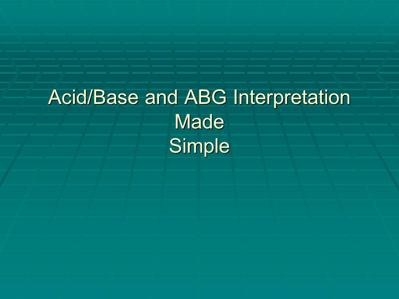Acid/Base and ABG Interpretation Made Simple