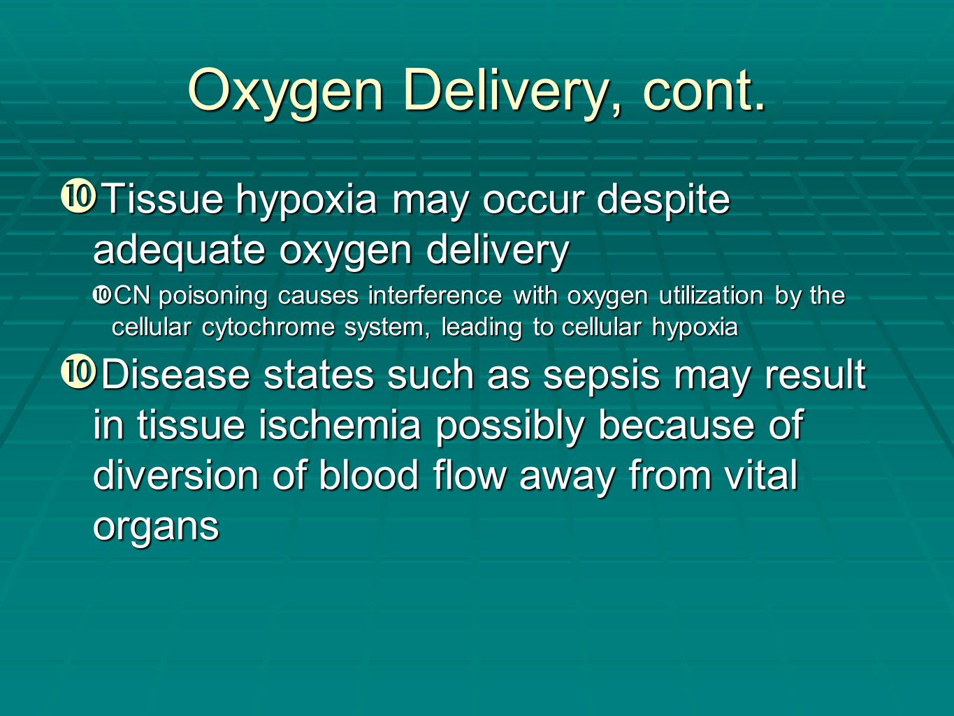 Oxygen Delivery, cont. Tissue hypoxia may occur despite adequate oxygen delivery.
