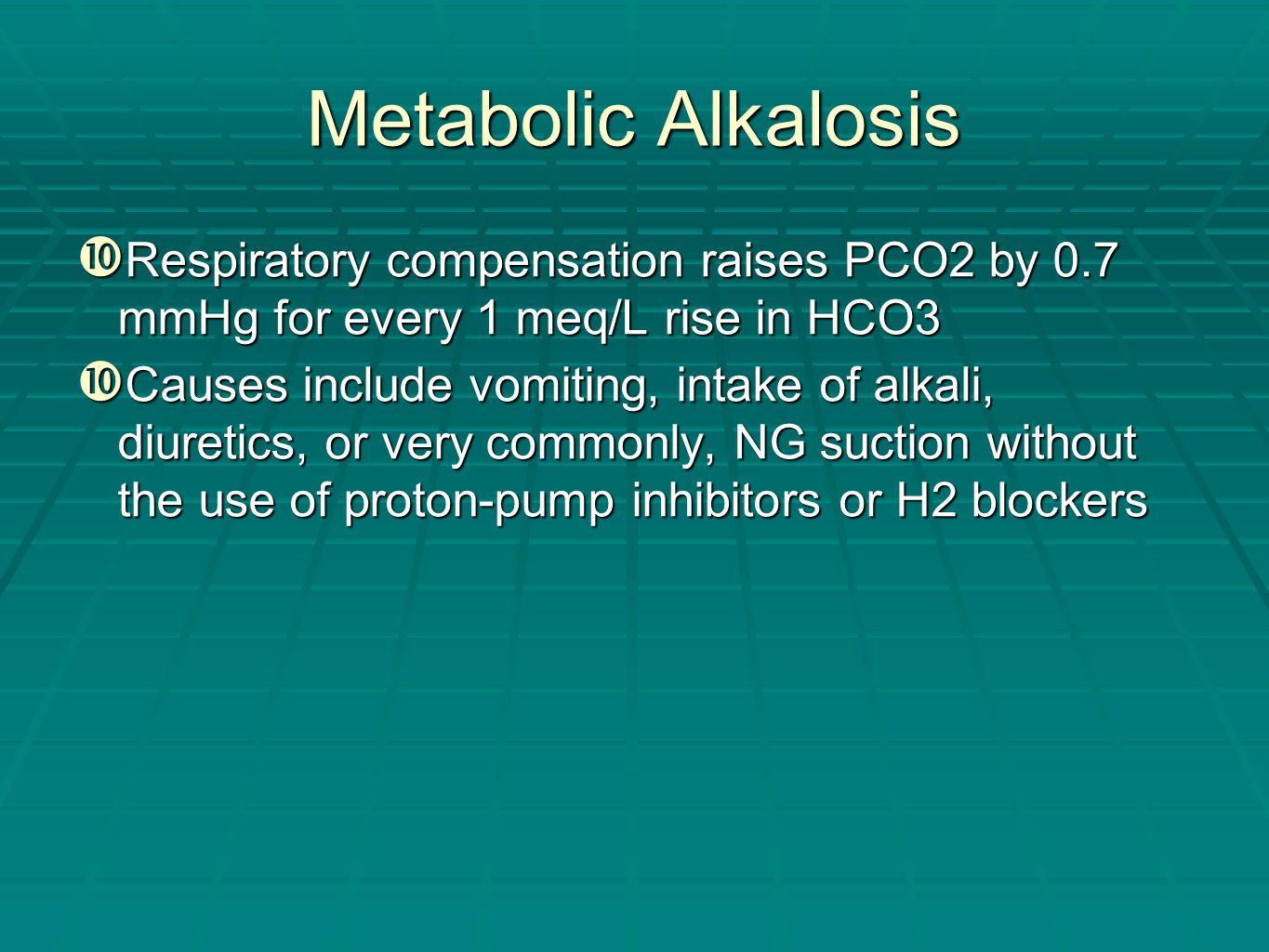 Metabolic Alkalosis Respiratory compensation raises PCO2 by 0.7 mmHg for every 1 meq/L rise in HCO3.