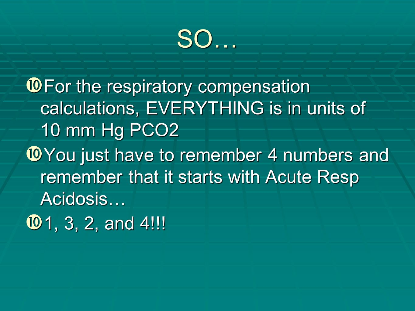 SO… For the respiratory compensation calculations, EVERYTHING is in units of 10 mm Hg PCO2.