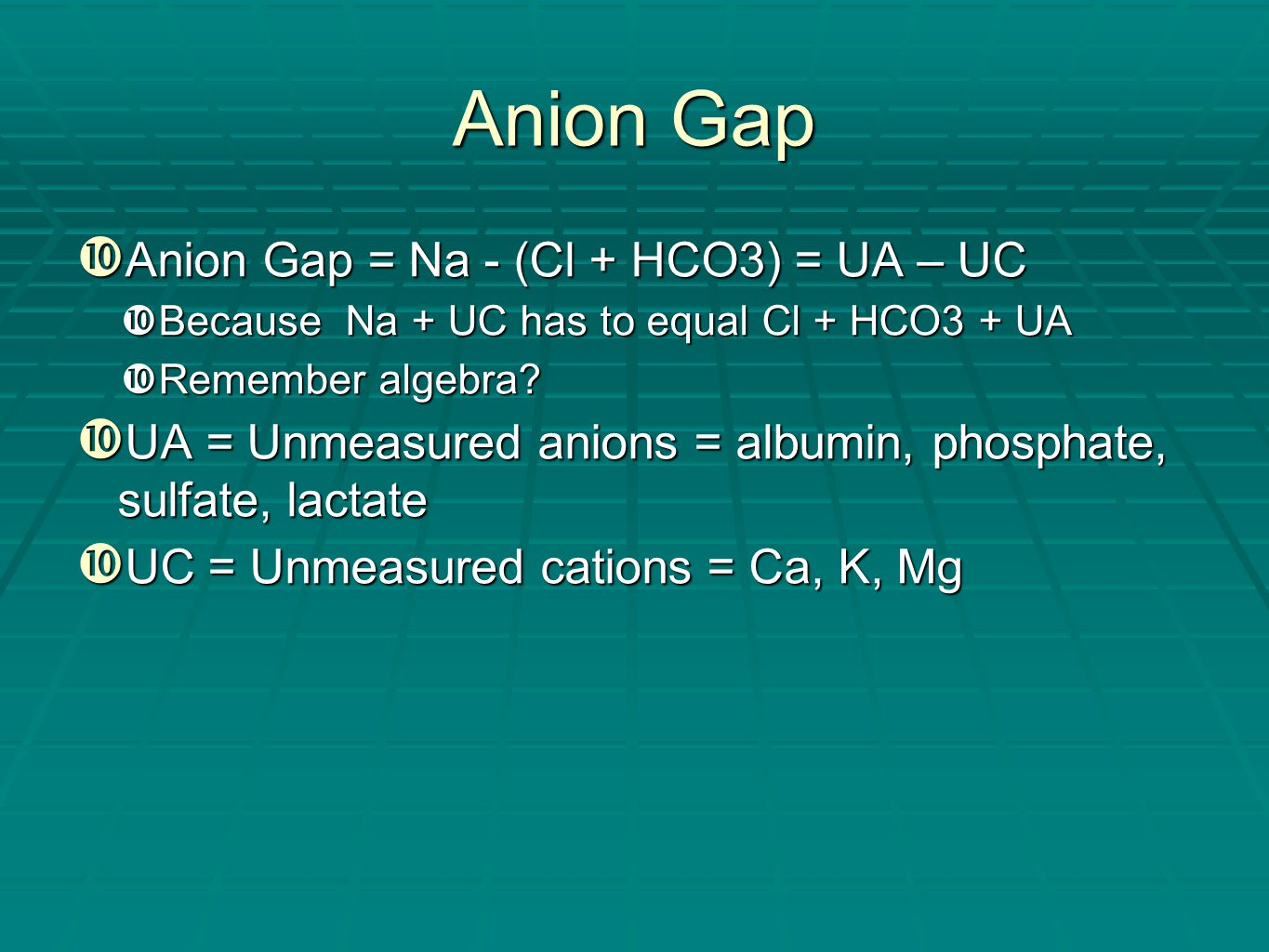 Anion Gap Anion Gap = Na - (Cl + HCO3) = UA – UC