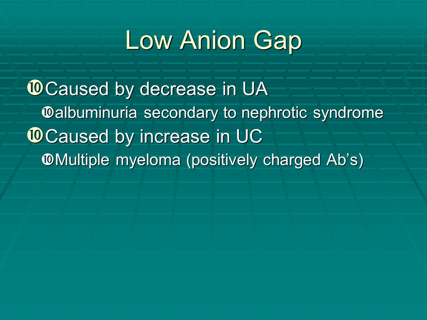 Low Anion Gap Caused by decrease in UA Caused by increase in UC