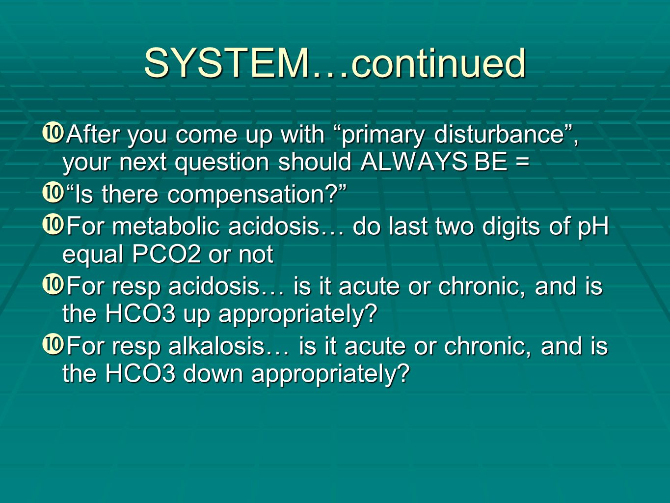 SYSTEM…continued After you come up with primary disturbance , your next question should ALWAYS BE =