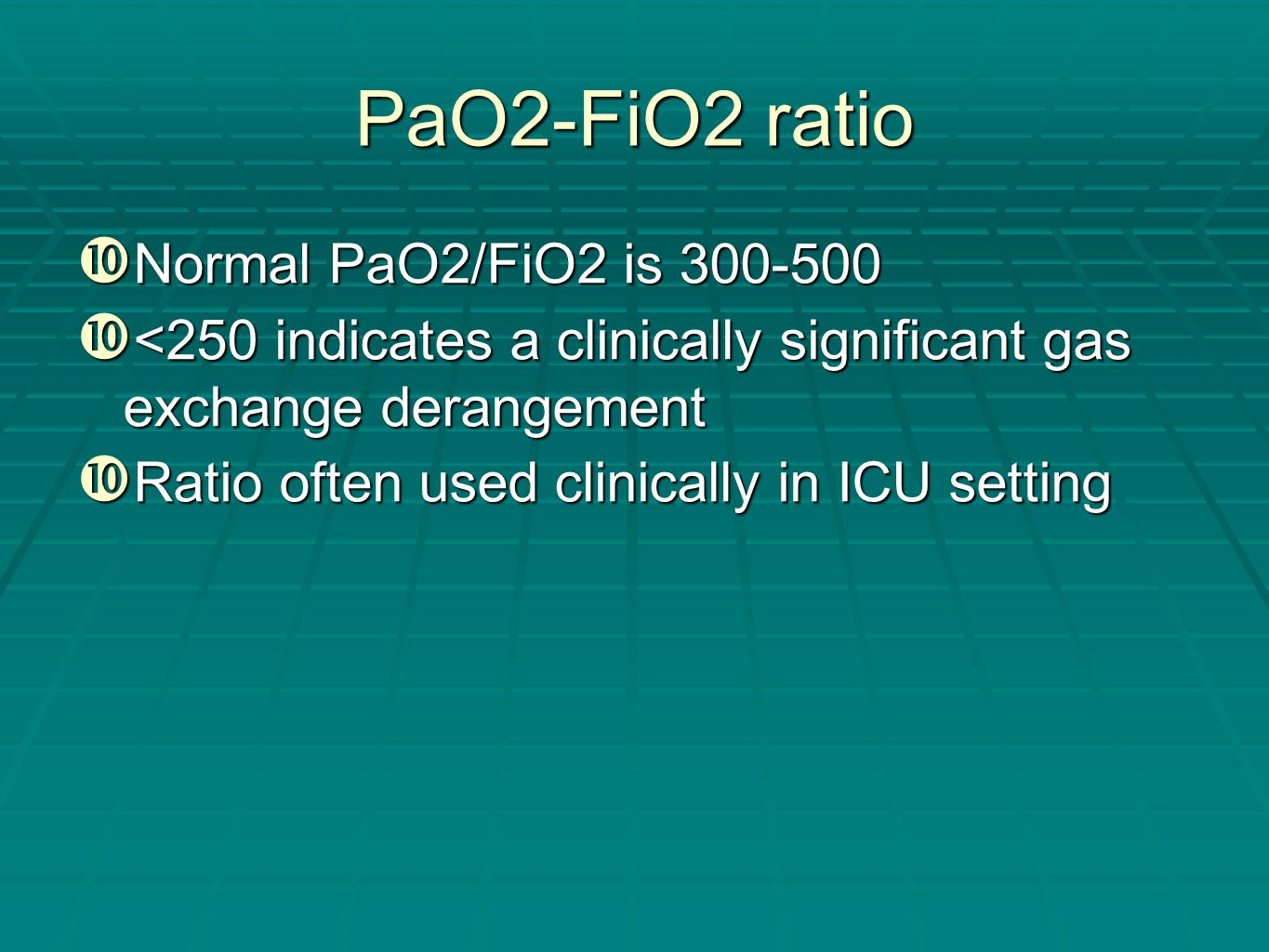 PaO2-FiO2 ratio Normal PaO2/FiO2 is 300-500