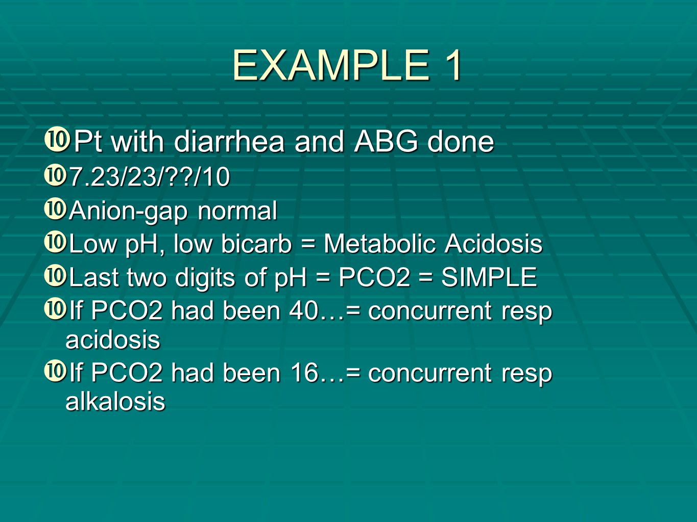 EXAMPLE 1 Pt with diarrhea and ABG done 7.23/23/ /10 Anion-gap normal