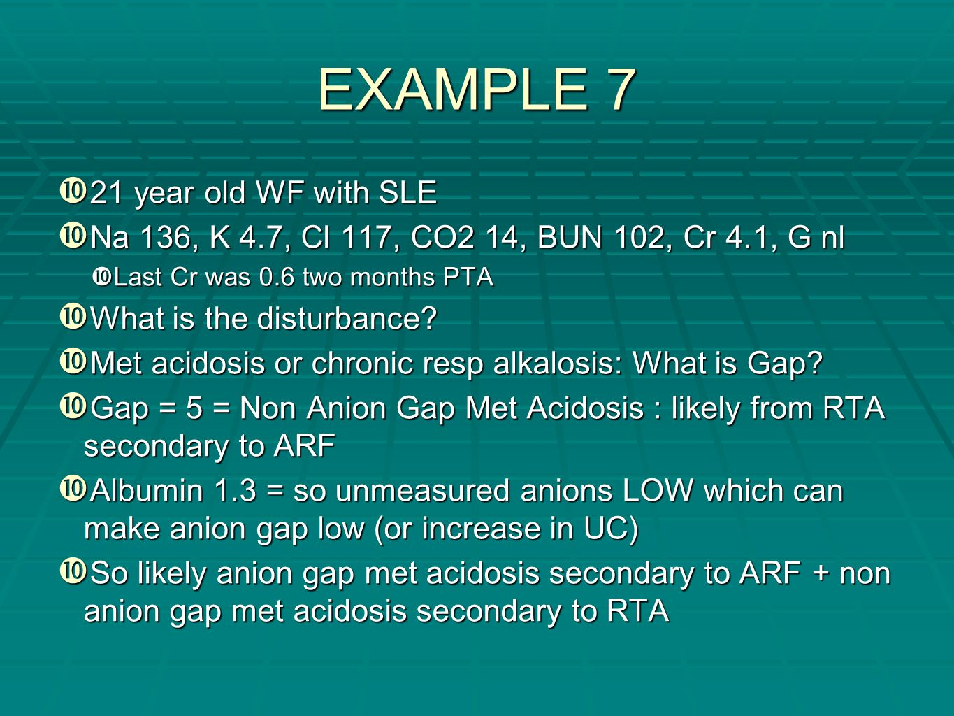 EXAMPLE 7 21 year old WF with SLE