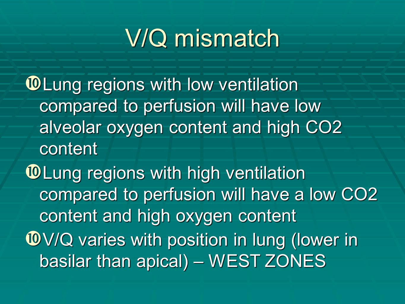 V/Q mismatch Lung regions with low ventilation compared to perfusion will have low alveolar oxygen content and high CO2 content.
