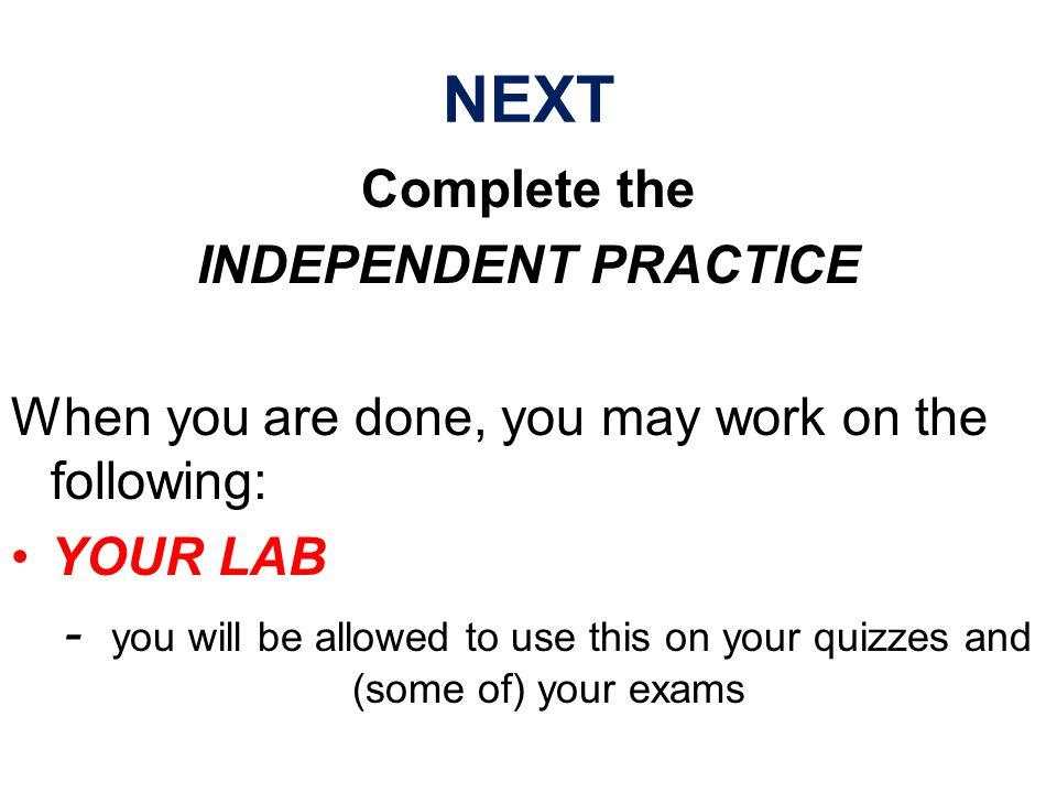 NEXT Complete the INDEPENDENT PRACTICE