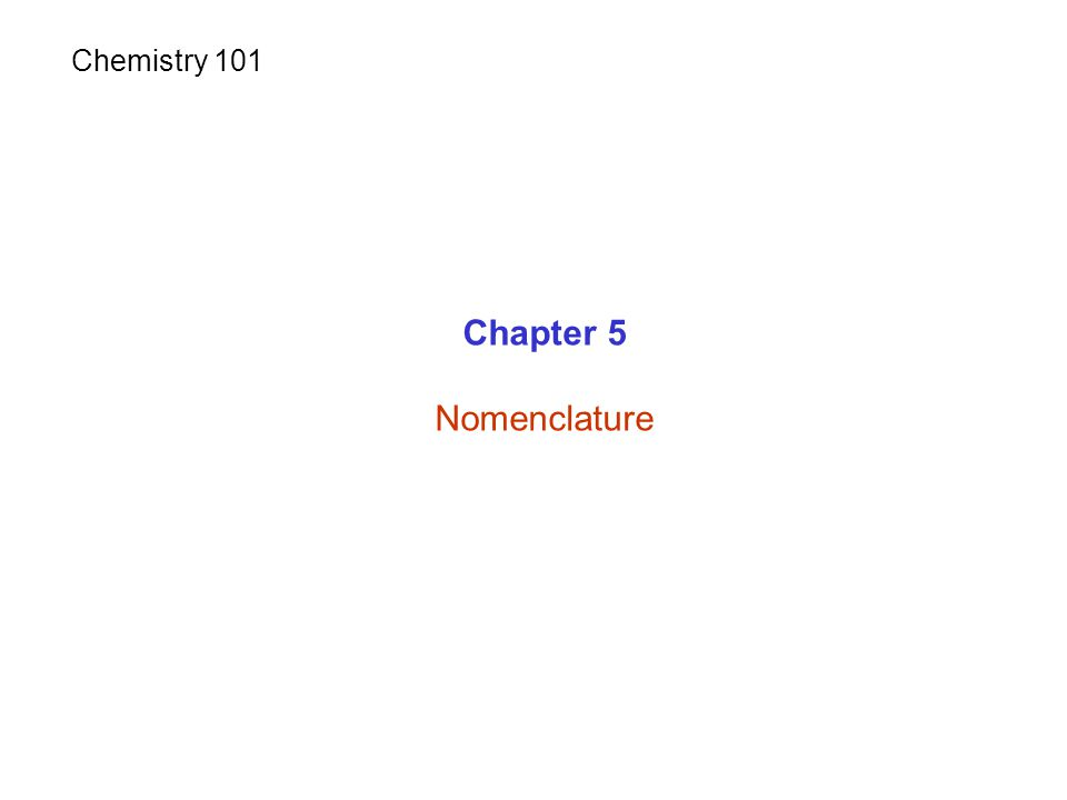 Chemistry 101 Chapter 5 Nomenclature