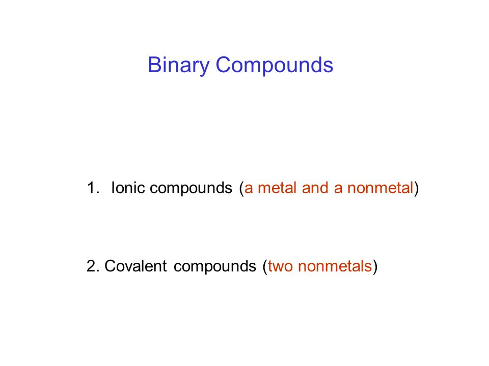 Binary Compounds Ionic compounds (a metal and a nonmetal)