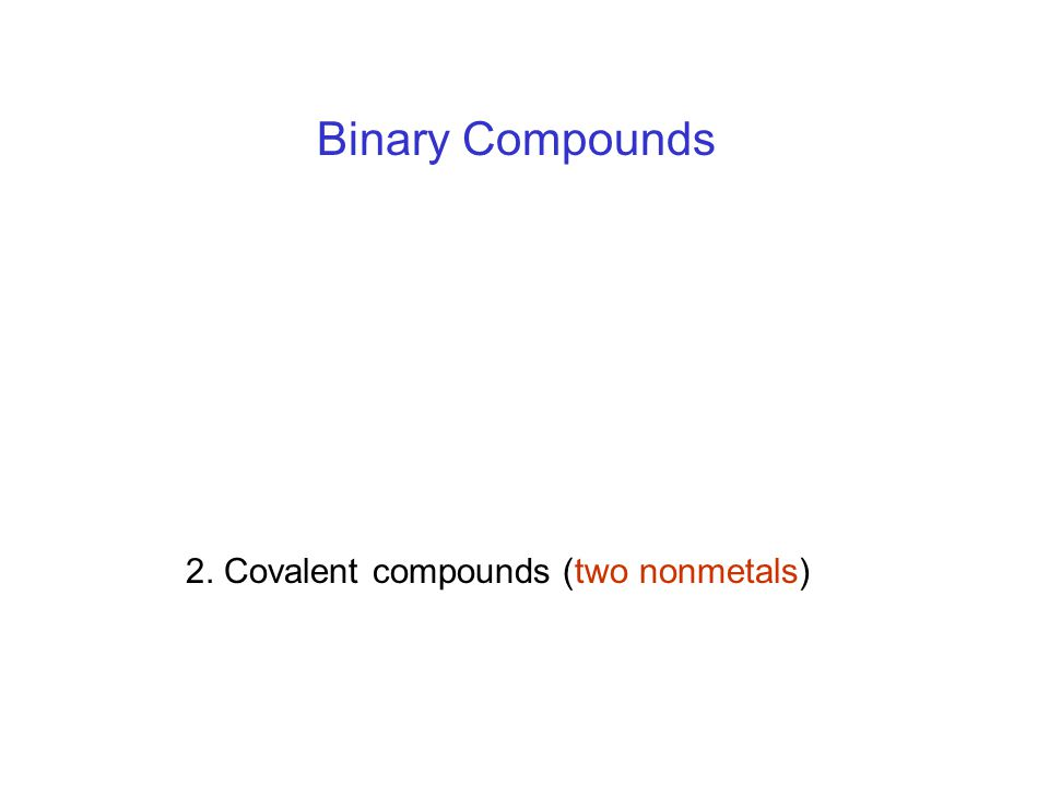 Binary Compounds 2. Covalent compounds (two nonmetals)