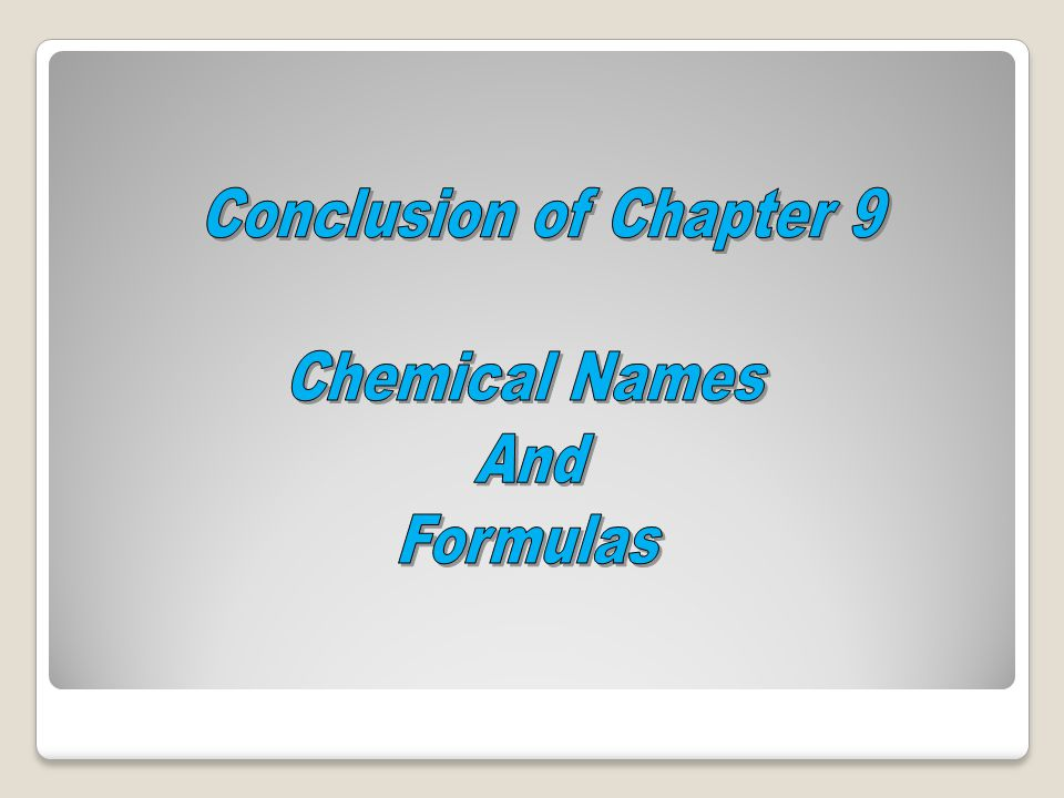 Conclusion of Chapter 9 Chemical Names And Formulas
