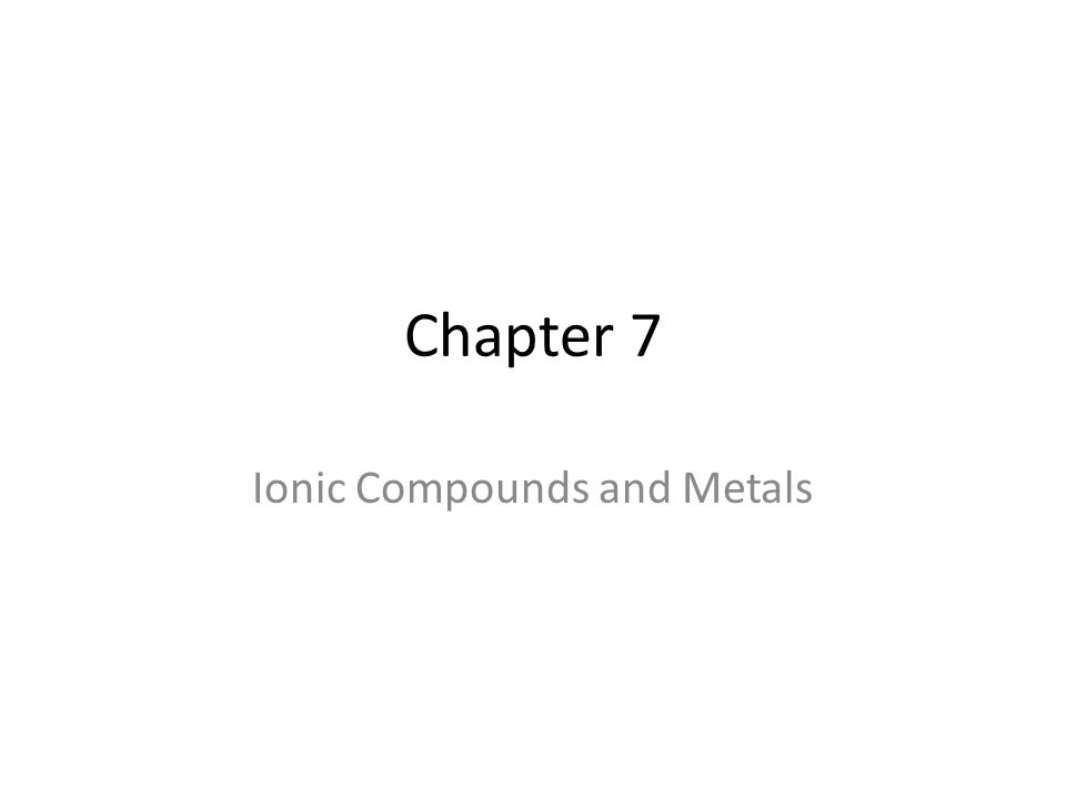 Ionic Compounds and Metals