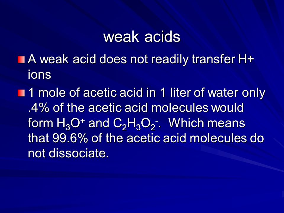 weak acids A weak acid does not readily transfer H+ ions