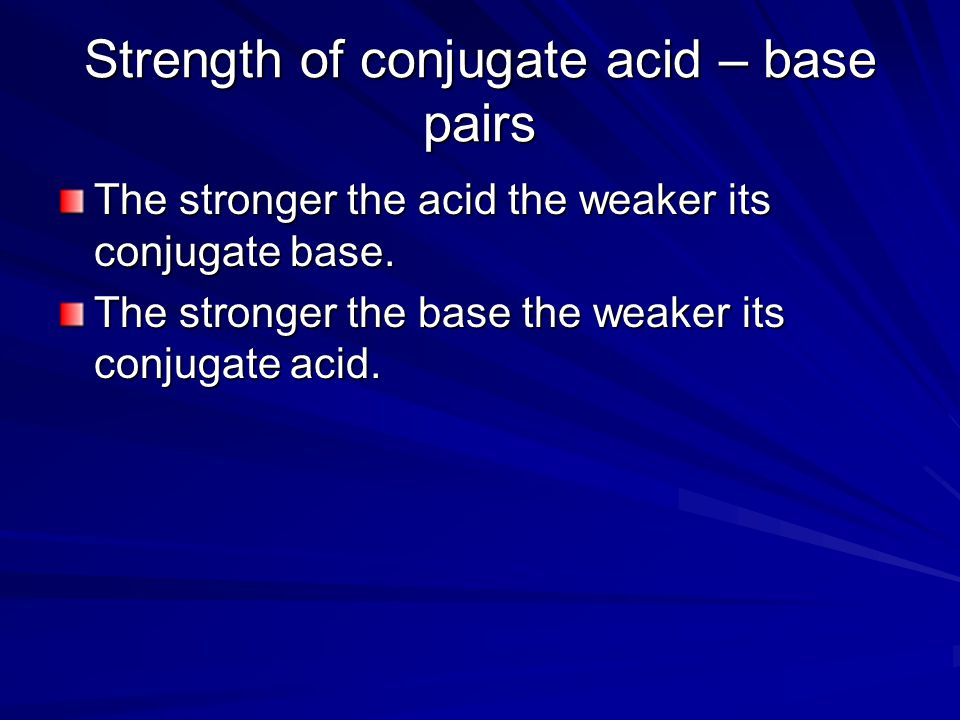Strength of conjugate acid – base pairs