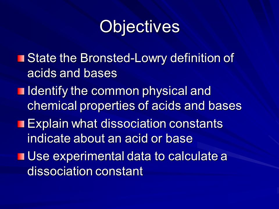 Objectives State the Bronsted-Lowry definition of acids and bases