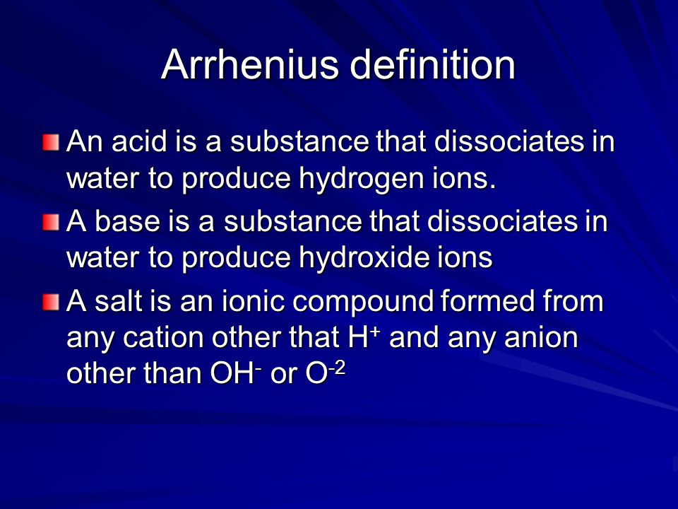 Arrhenius definition An acid is a substance that dissociates in water to produce hydrogen ions.