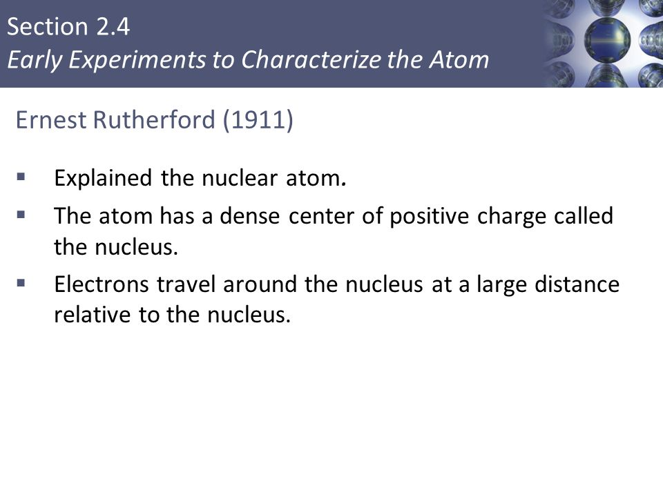 Ernest Rutherford (1911) Explained the nuclear atom.