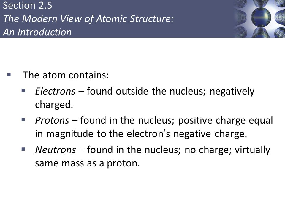 Electrons – found outside the nucleus; negatively charged.