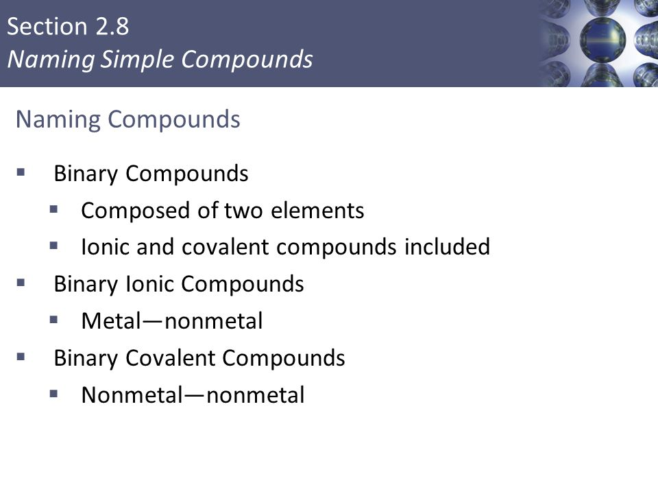 Naming Compounds Binary Compounds Composed of two elements