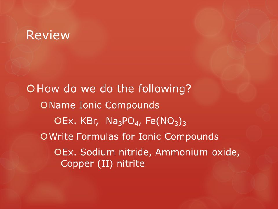 Review How do we do the following Name Ionic Compounds