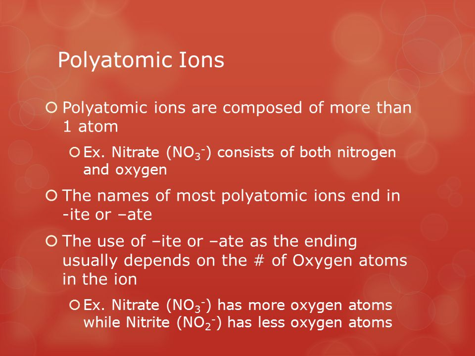 Polyatomic Ions Polyatomic ions are composed of more than 1 atom