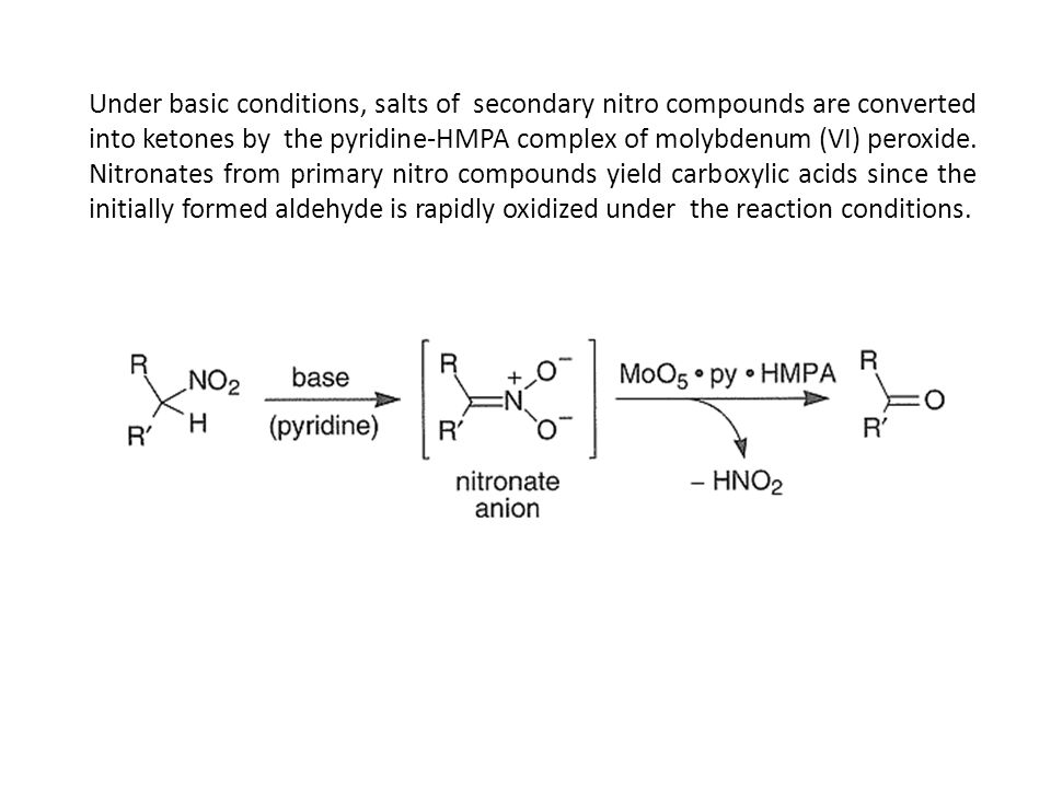 Under basic conditions, salts of secondary nitro compounds are converted into ketones by the pyridine-HMPA complex of molybdenum (VI) peroxide.