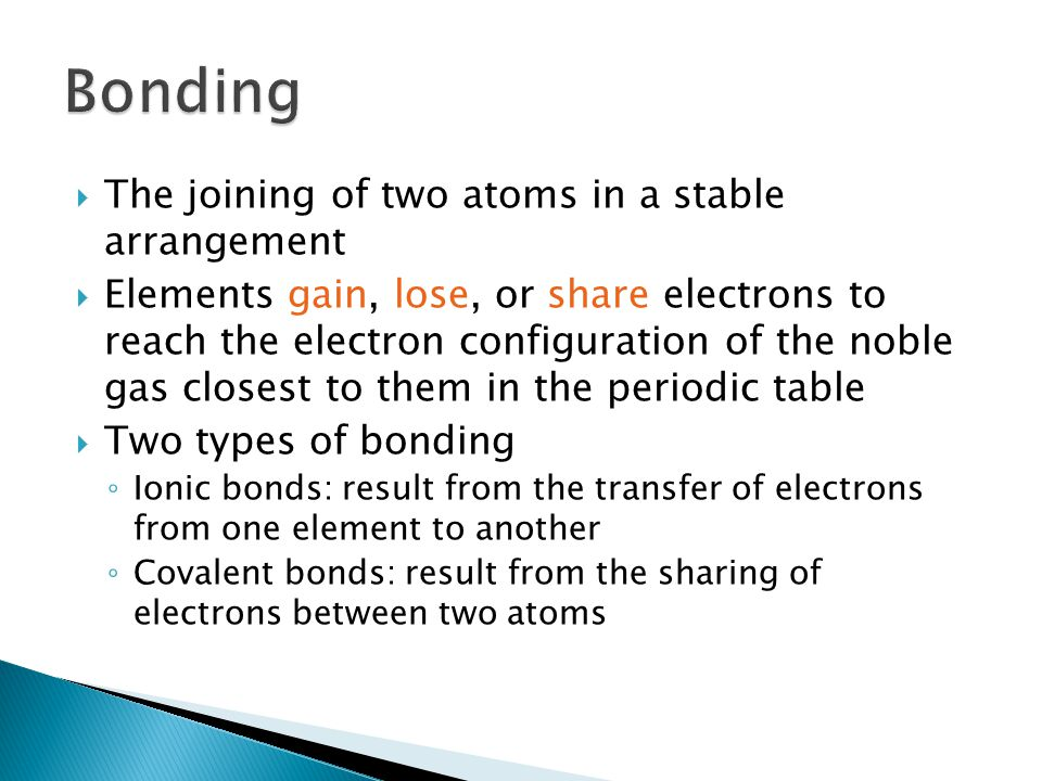 Bonding The joining of two atoms in a stable arrangement