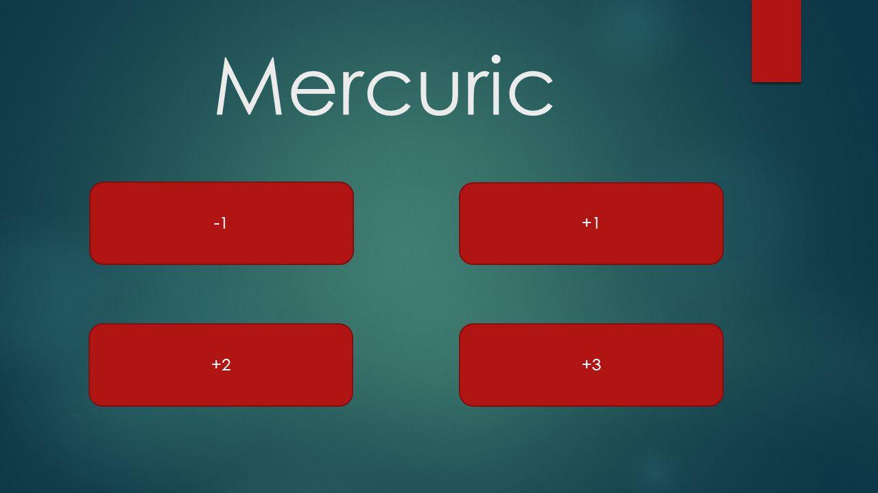 Mercuric -1 +1 +2 +3