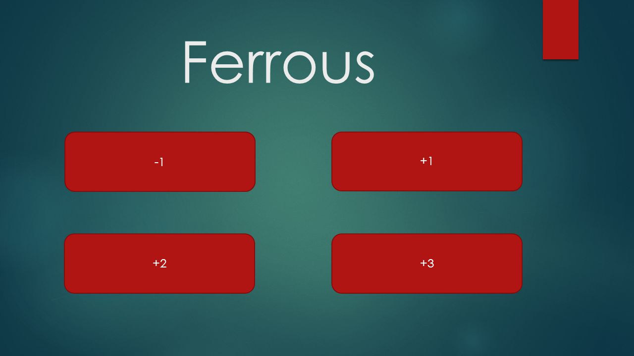 Ferrous -1 +1 +2 +3