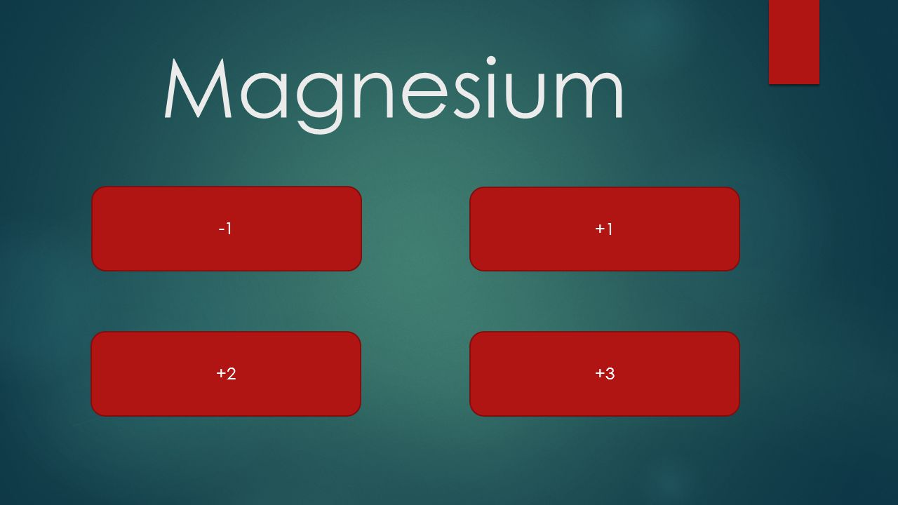 Magnesium -1 +1 +2 +3