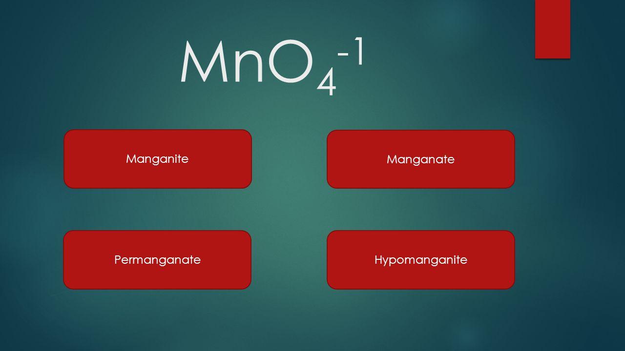 MnO4-1 Manganite Manganate Permanganate Hypomanganite
