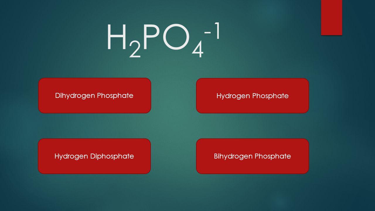 H2PO4-1 Dihydrogen Phosphate Hydrogen Phosphate Hydrogen Diphosphate