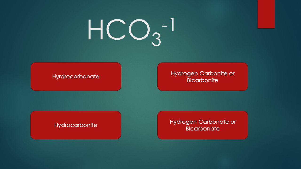 HCO3-1 Hyrdrocarbonate Hydrogen Carbonite or Bicarbonite