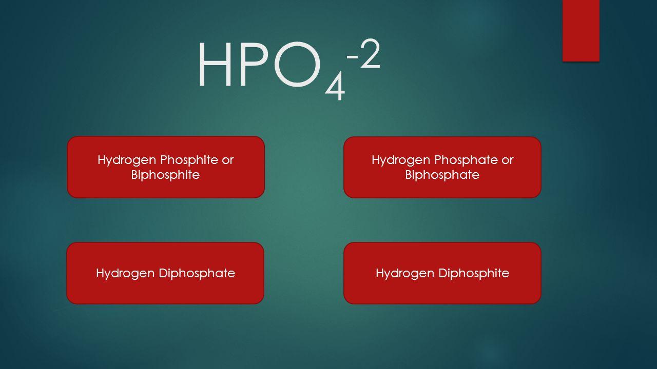 HPO4-2 Hydrogen Phosphite or Biphosphite Hydrogen Phosphate or