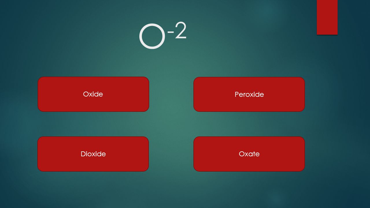 O-2 Oxide Peroxide Dioxide Oxate