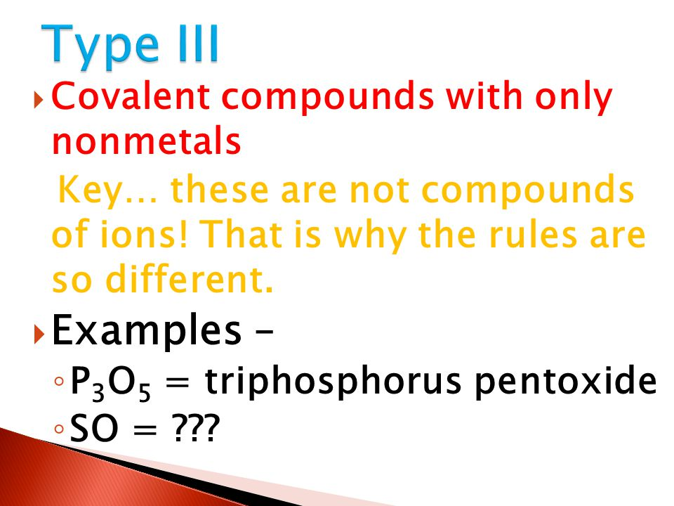 Type III Examples – Covalent compounds with only nonmetals