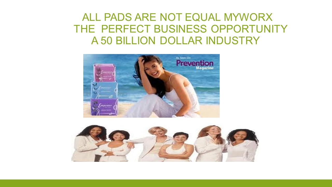 All pads are not equal Myworx the perfect business opportunity a 50 billion dollar industry