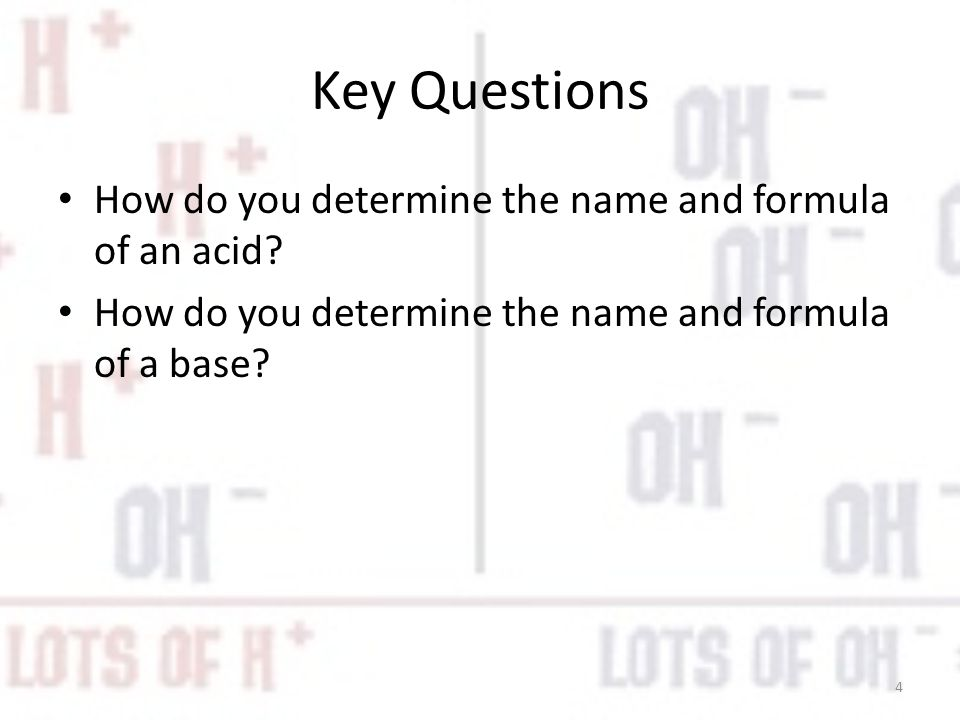 Key Questions How do you determine the name and formula of an acid