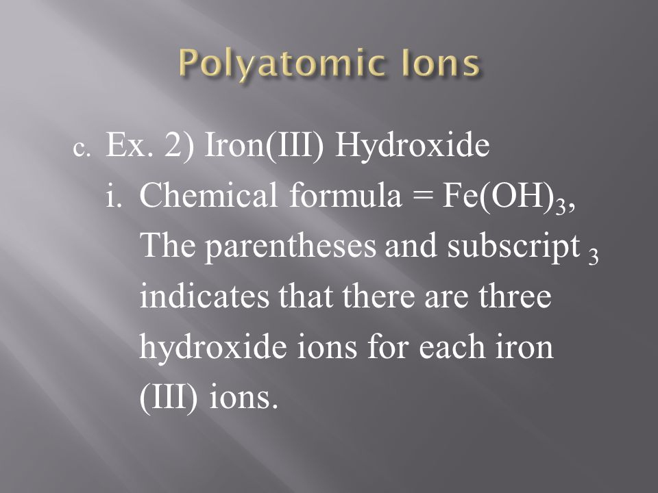 Polyatomic Ions Ex. 2) Iron(III) Hydroxide