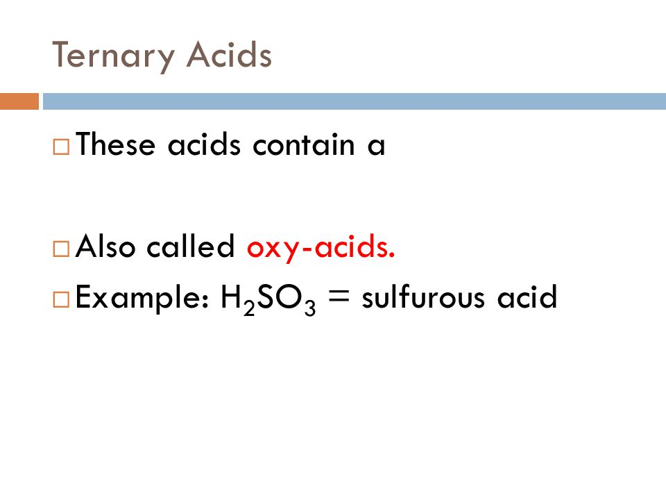 Ternary Acids These acids contain a POLYATOMIC ION.