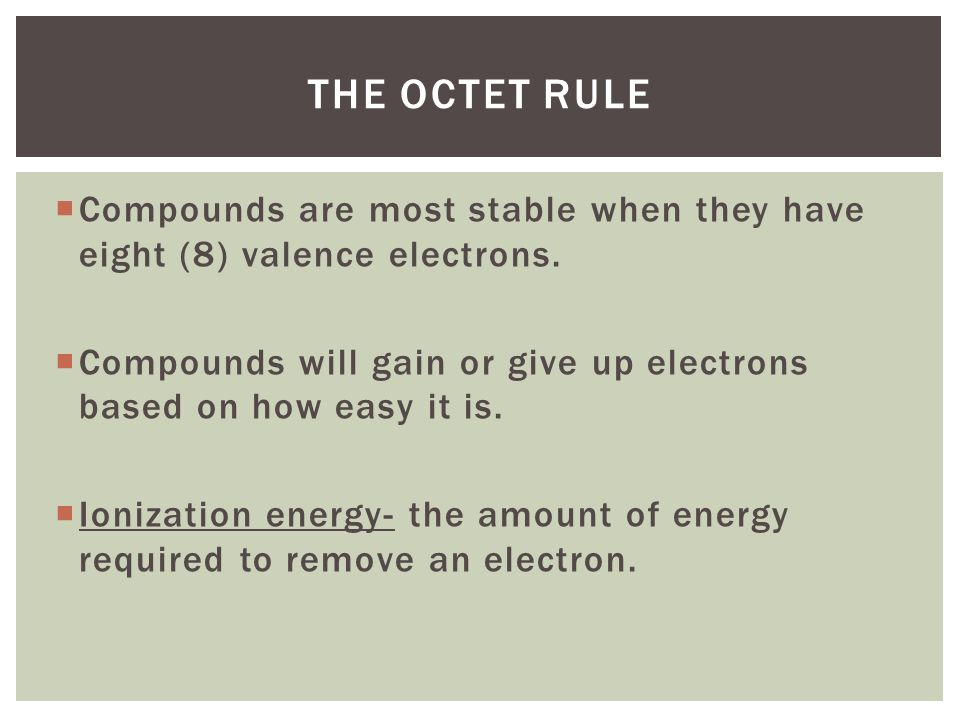 The octet rule Compounds are most stable when they have eight (8) valence electrons.