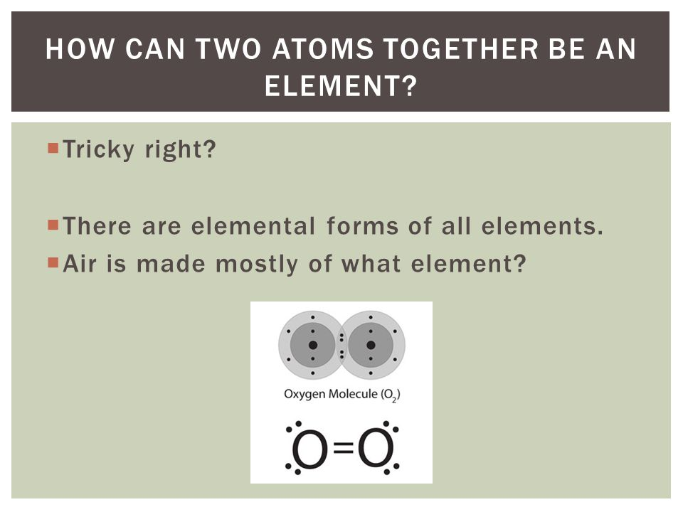 How can two atoms together be an element