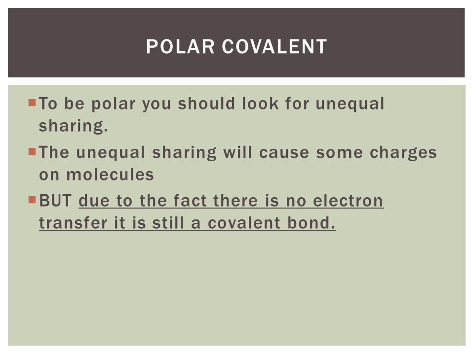 Polar covalent To be polar you should look for unequal sharing.