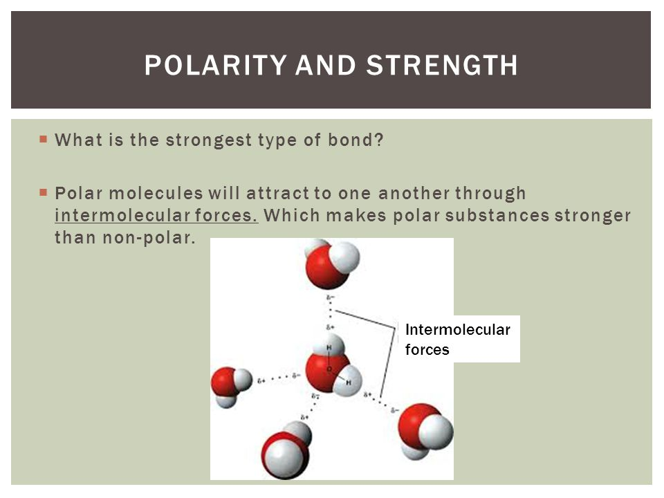 Polarity and strength What is the strongest type of bond