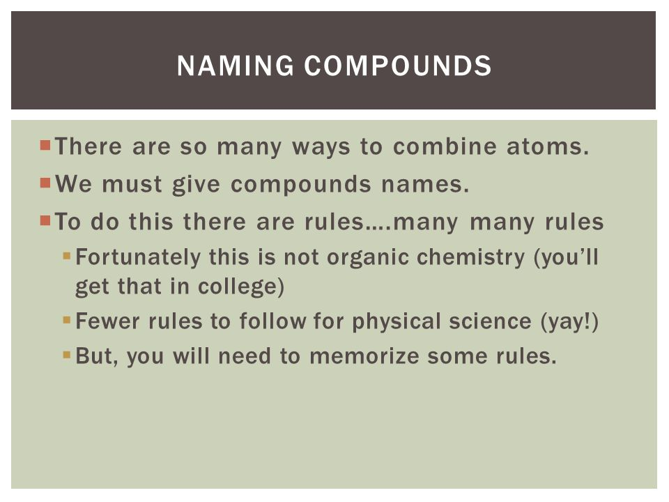 Naming compounds There are so many ways to combine atoms.