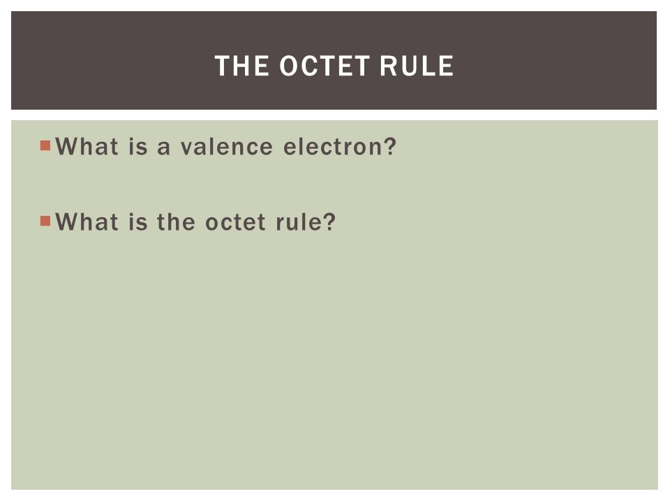 The octet rule What is a valence electron What is the octet rule