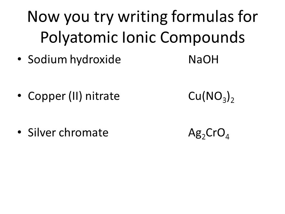 Now you try writing formulas for Polyatomic Ionic Compounds