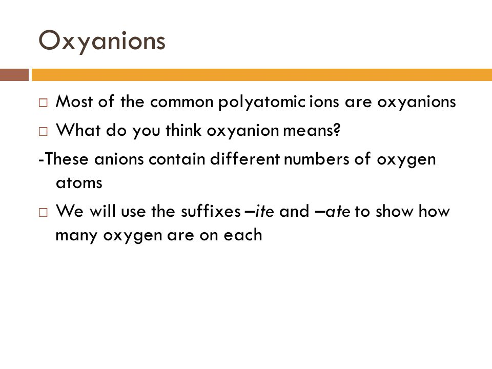Oxyanions Most of the common polyatomic ions are oxyanions